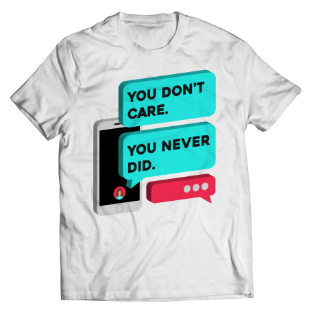 You Don't Care. You Never Did. Unisex Tee from TokTees