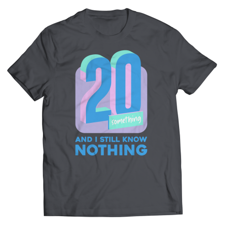 20 Something And I Still Know Nothing Unisex Tee from TokTees